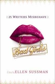 Bad Girls: 26 Writers Misbehave