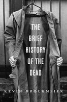 The Brief History of the Dead: A novel